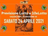 PREVISIONE LOTTO e 10eLotto n°49 di SABATO 24 APRILE 2021