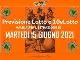 PREVISIONE LOTTO e 10eLotto n°71 di MARTEDI 15 GIUGNO 2021