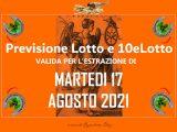 PREVISIONE LOTTO e 10eLotto n°98 di MARTEDI 17 AGOSTO 2021