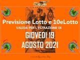 PREVISIONE LOTTO e 10eLotto n°99 di GIOVEDI 19 AGOSTO 2021