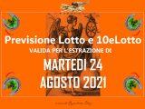 PREVISIONE LOTTO e 10eLotto n°101 di MARTEDI 24 AGOSTO 2021